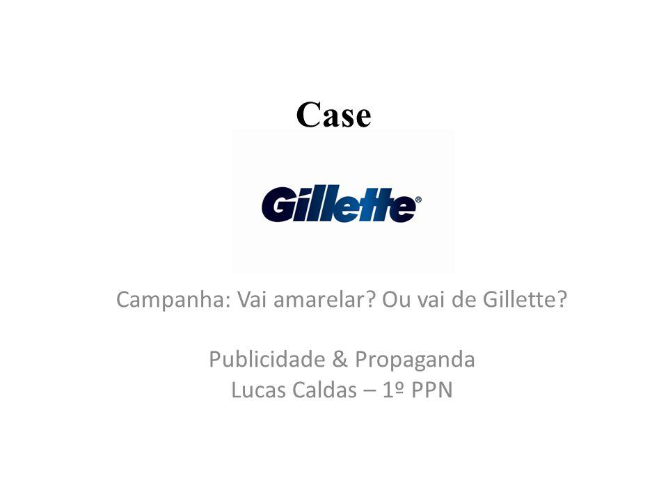 Case Campanha: Vai amarelar Ou vai de Gillette