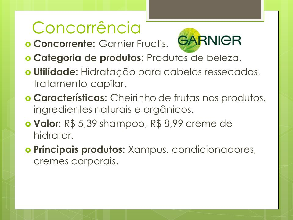 Concorrência Concorrente: Garnier Fructis.