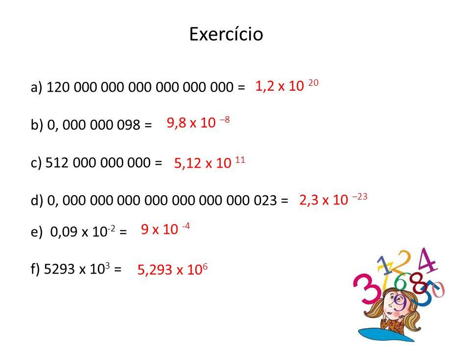 a) 120 000 000 000 000 000 000 = b) 0, 000 000 098 = c) 512 000 000 000 = d) 0, 000 000 000 000 000 000 000 023 =