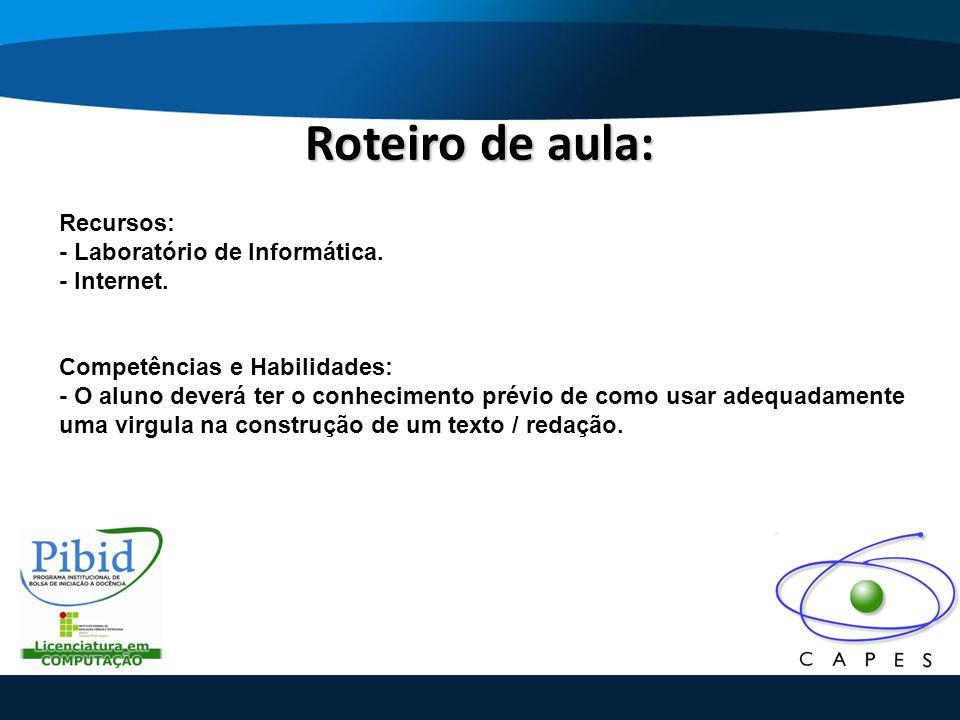 Roteiro de aula: Recursos: - Laboratório de Informática. - Internet.