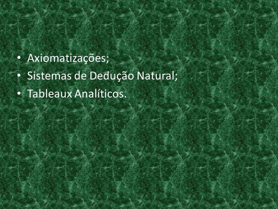 Axiomatizações; Sistemas de Dedução Natural; Tableaux Analíticos.