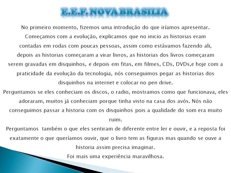 E.E.F. Nova Brasilia No primeiro momento, fizemos uma introdução do que iríamos apresentar.