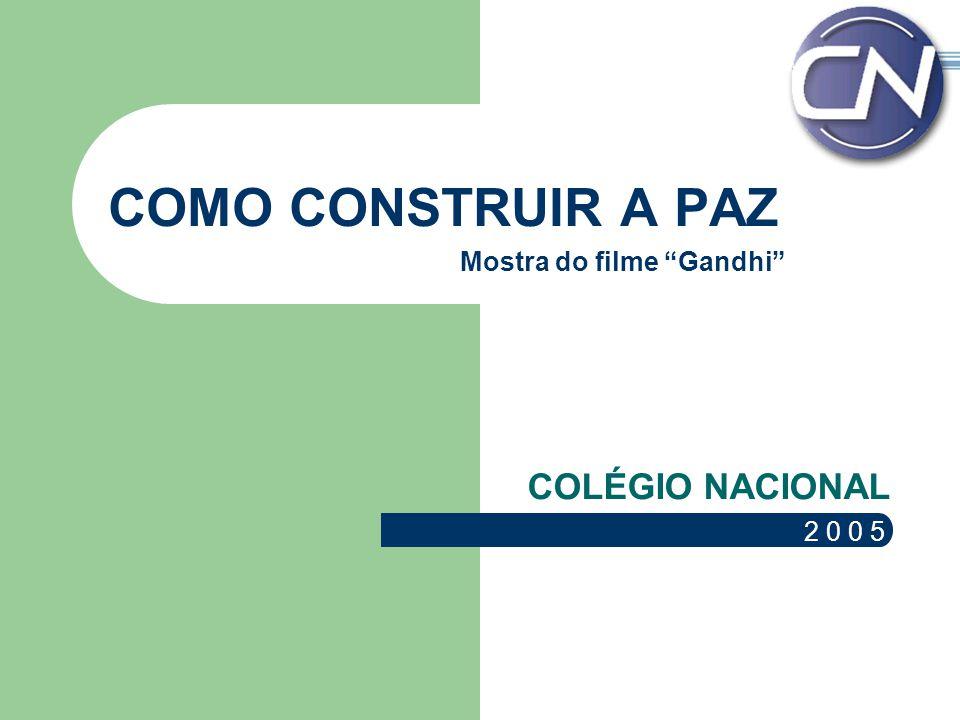 COMO CONSTRUIR A PAZ COLÉGIO NACIONAL Mostra do filme Gandhi 2 0 0 5