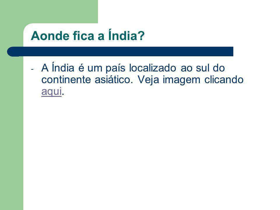 Aonde fica a Índia. A Índia é um país localizado ao sul do continente asiático.