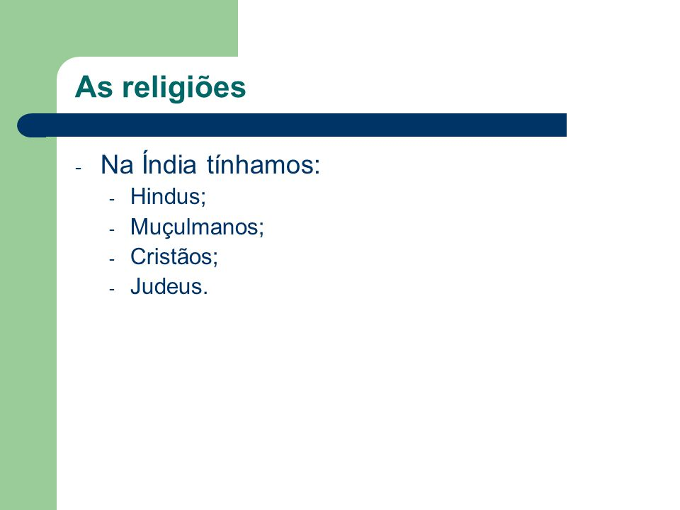 As religiões Na Índia tínhamos: Hindus; Muçulmanos; Cristãos; Judeus.