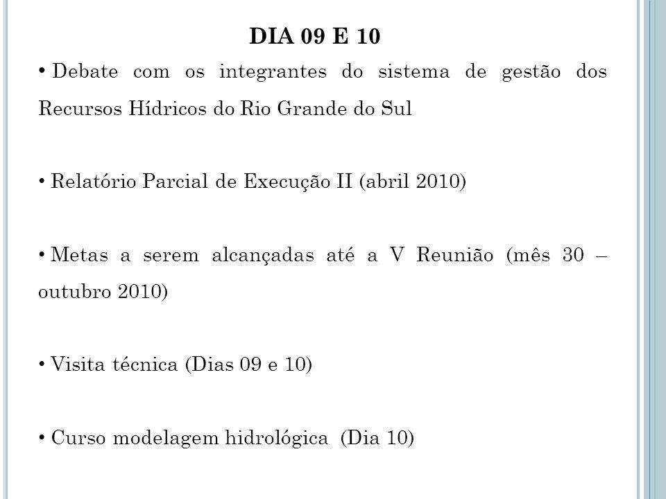 Dia 09 e 10 Debate com os integrantes do sistema de gestão dos Recursos Hídricos do Rio Grande do Sul.