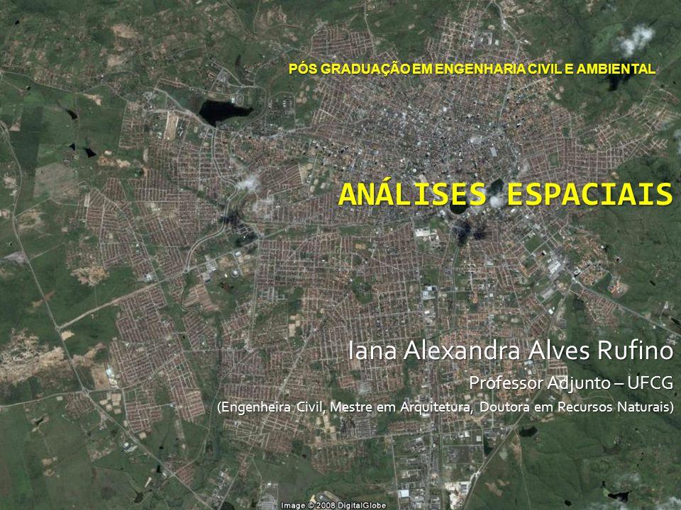 ANÁLISES ESPACIAIS Iana Alexandra Alves Rufino
