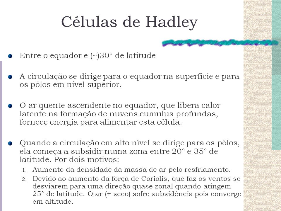 Células de Hadley Entre o equador e (~)30° de latitude