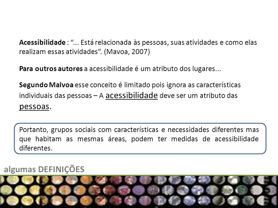 Acessibilidade : ... Está relacionada às pessoas, suas atividades e como elas realizam essas atividades . (Mavoa, 2007)