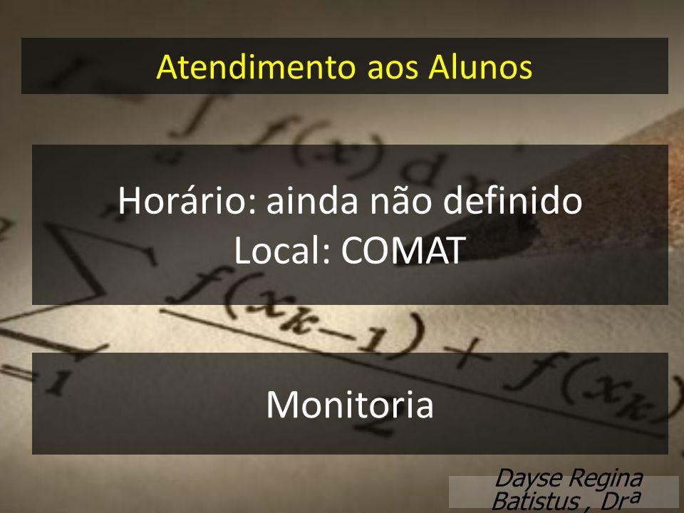 Horário: ainda não definido Local: COMAT
