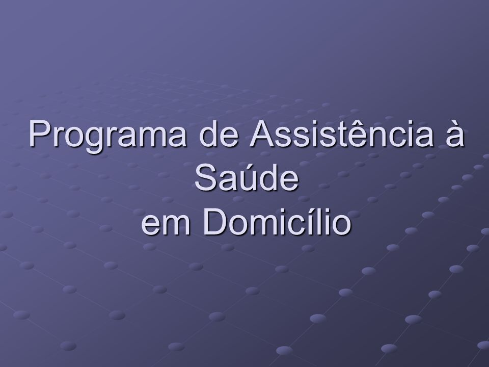 Programa de Assistência à Saúde em Domicílio