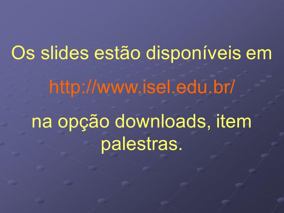 Os slides estão disponíveis em http://www.isel.edu.br/