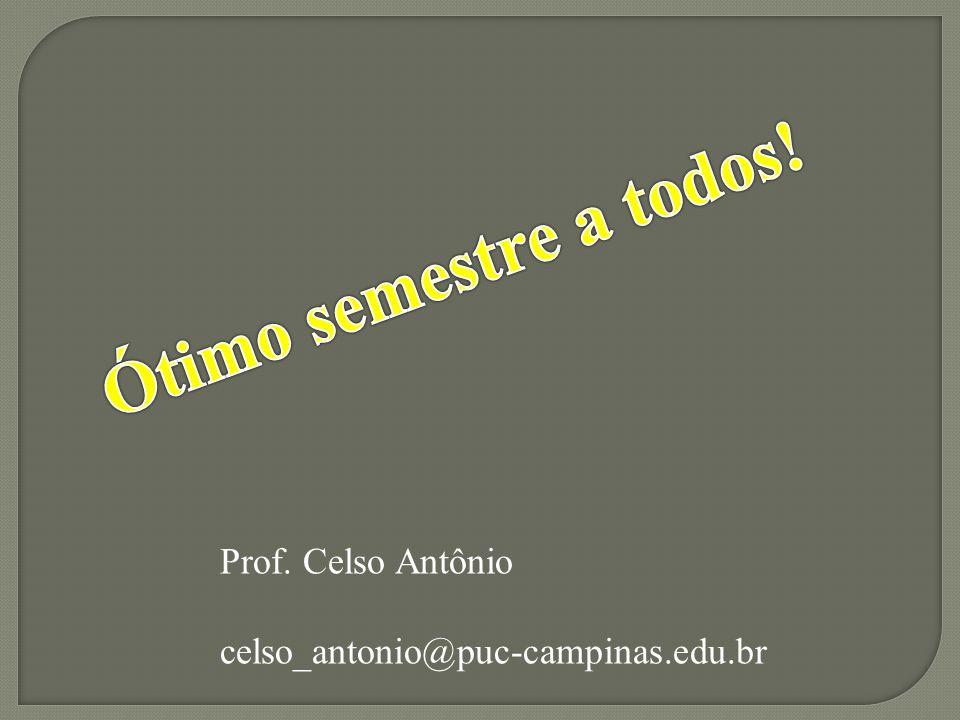 Ótimo semestre a todos! Prof. Celso Antônio