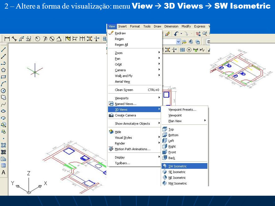 2 – Altere a forma de visualização: menu View  3D Views  SW Isometric