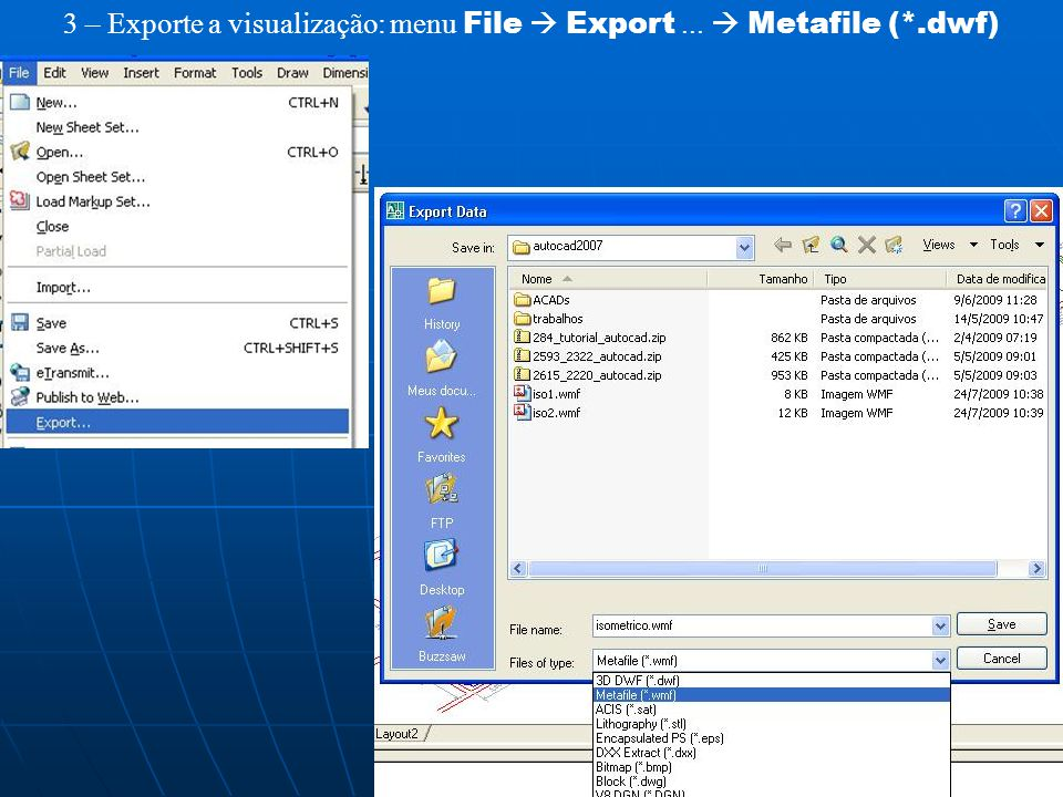 3 – Exporte a visualização: menu File  Export ...  Metafile (*.dwf)
