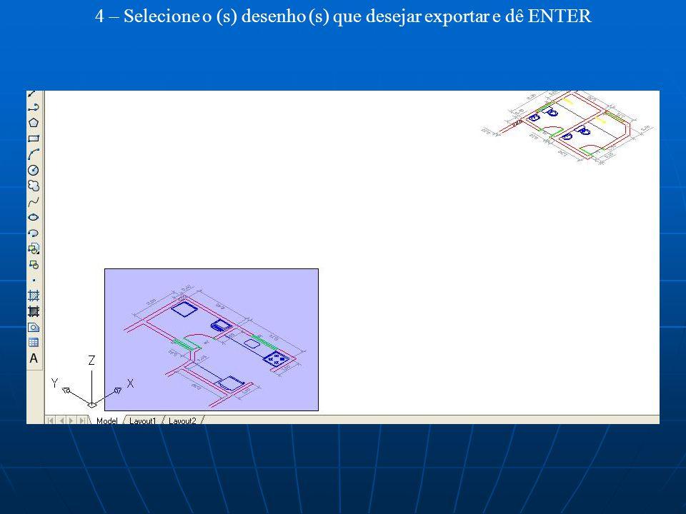 4 – Selecione o (s) desenho (s) que desejar exportar e dê ENTER