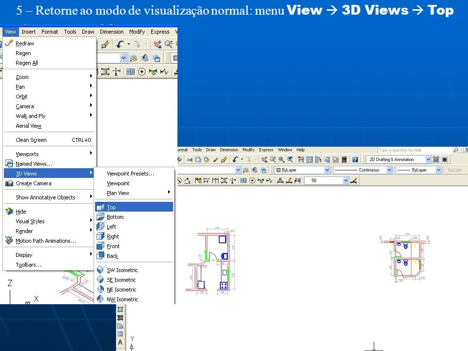 5 – Retorne ao modo de visualização normal: menu View  3D Views  Top