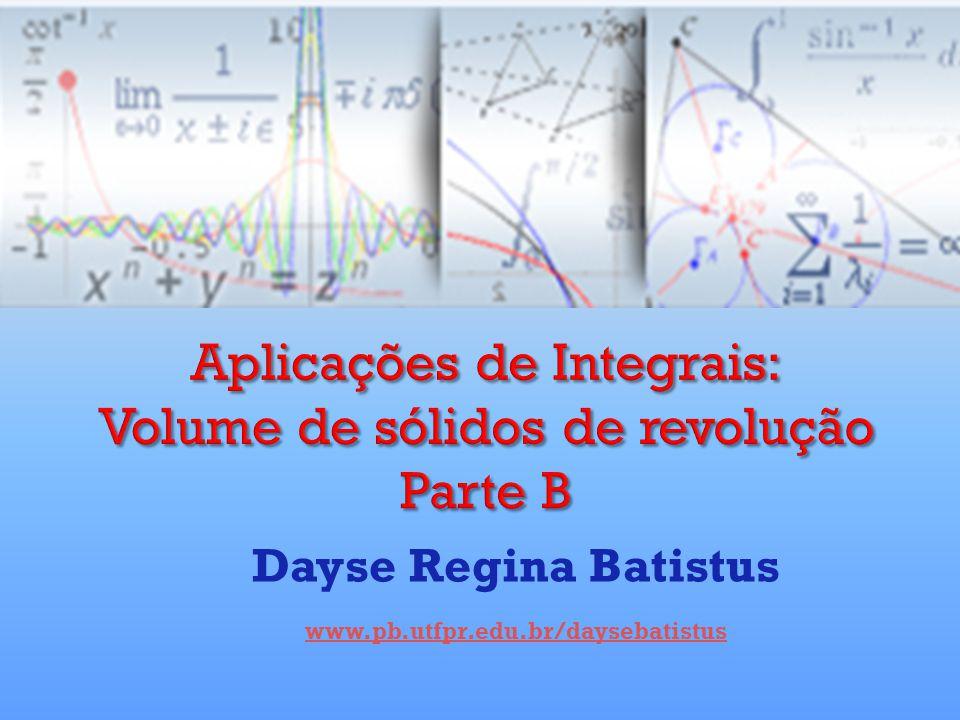 Aplicações de Integrais: Volume de sólidos de revolução Parte B