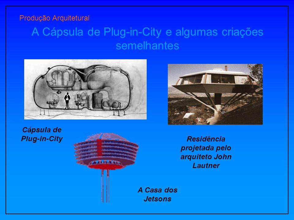 A Cápsula de Plug-in-City e algumas criações semelhantes