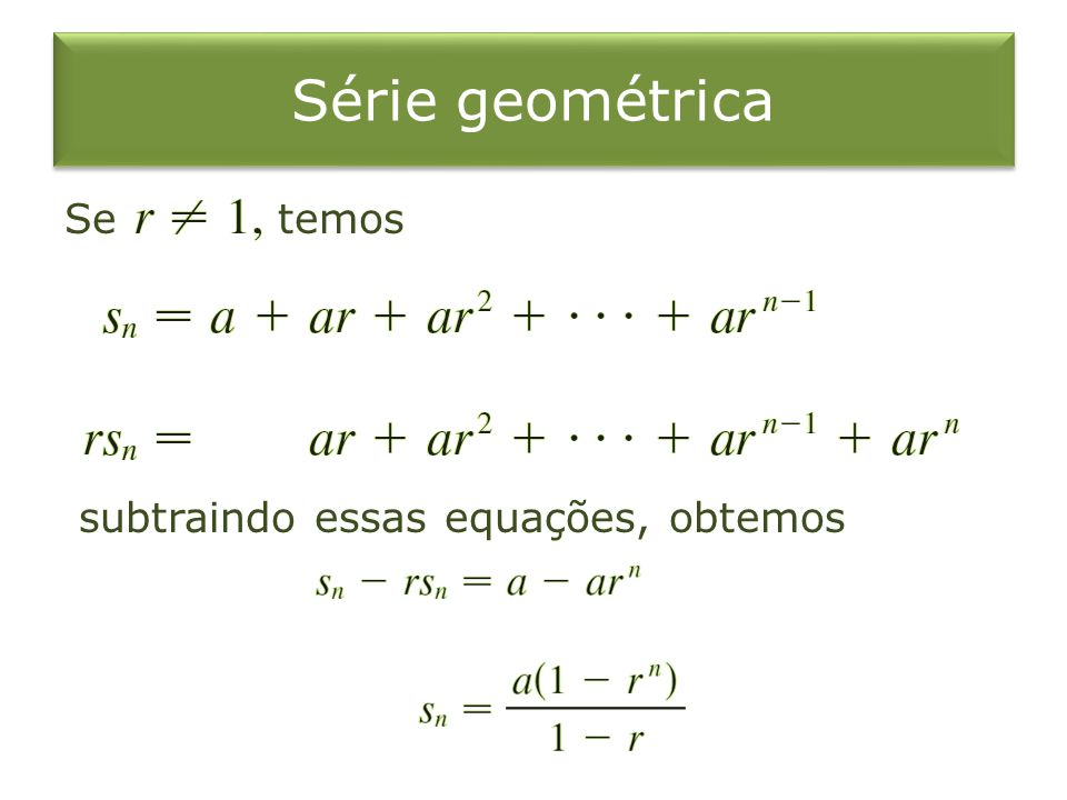 Série geométrica Se temos subtraindo essas equações, obtemos