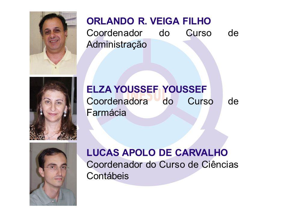 ORLANDO R. VEIGA FILHO Coordenador do Curso de Administração. ELZA YOUSSEF YOUSSEF. Coordenadora do Curso de Farmácia.