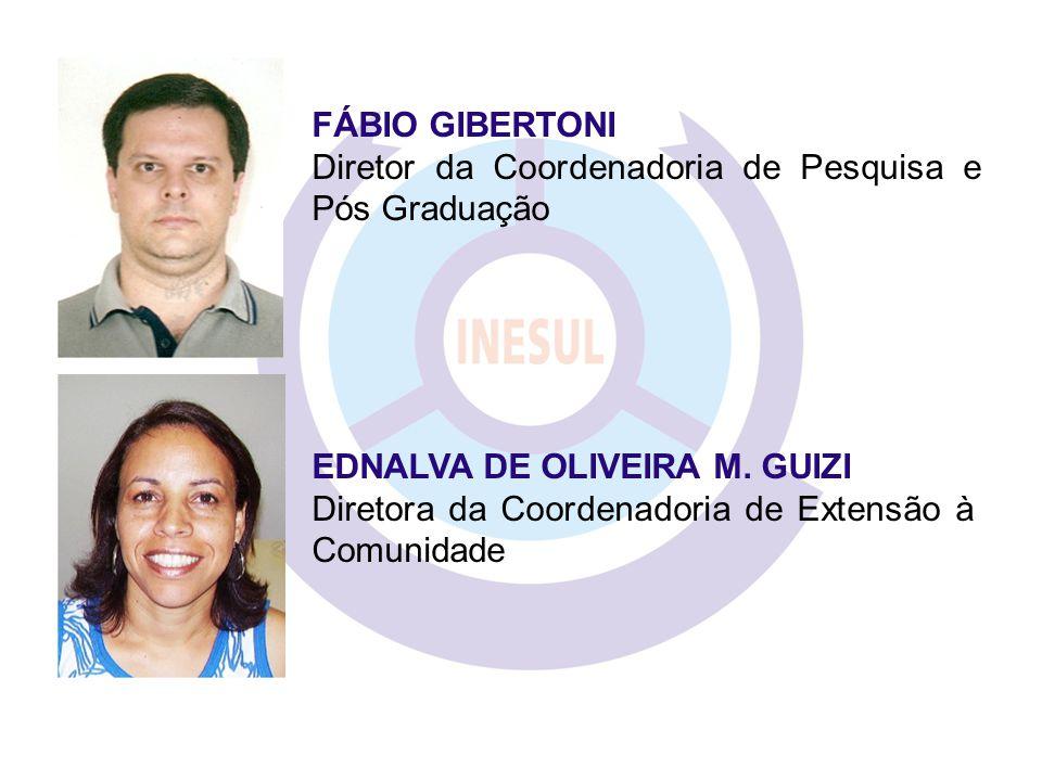 FÁBIO GIBERTONI Diretor da Coordenadoria de Pesquisa e Pós Graduação. EDNALVA DE OLIVEIRA M. GUIZI.