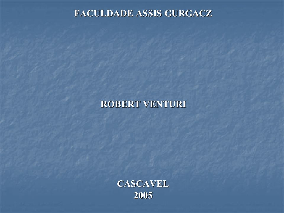 FACULDADE ASSIS GURGACZ ROBERT VENTURI CASCAVEL 2005