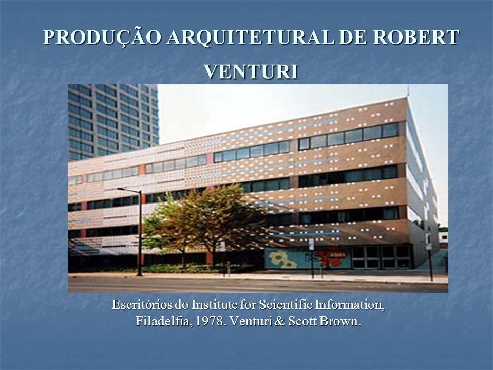PRODUÇÃO ARQUITETURAL DE ROBERT VENTURI