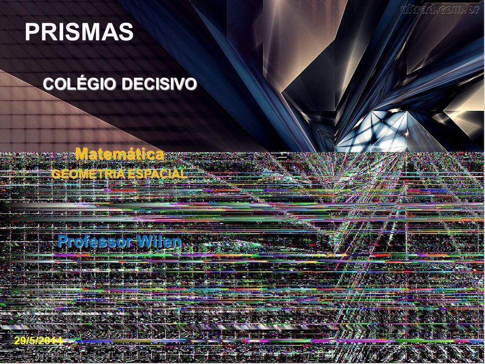 PRISMAS COLÉGIO DECISIVO Matemática Professor Wilen GEOMETRIA ESPACIAL