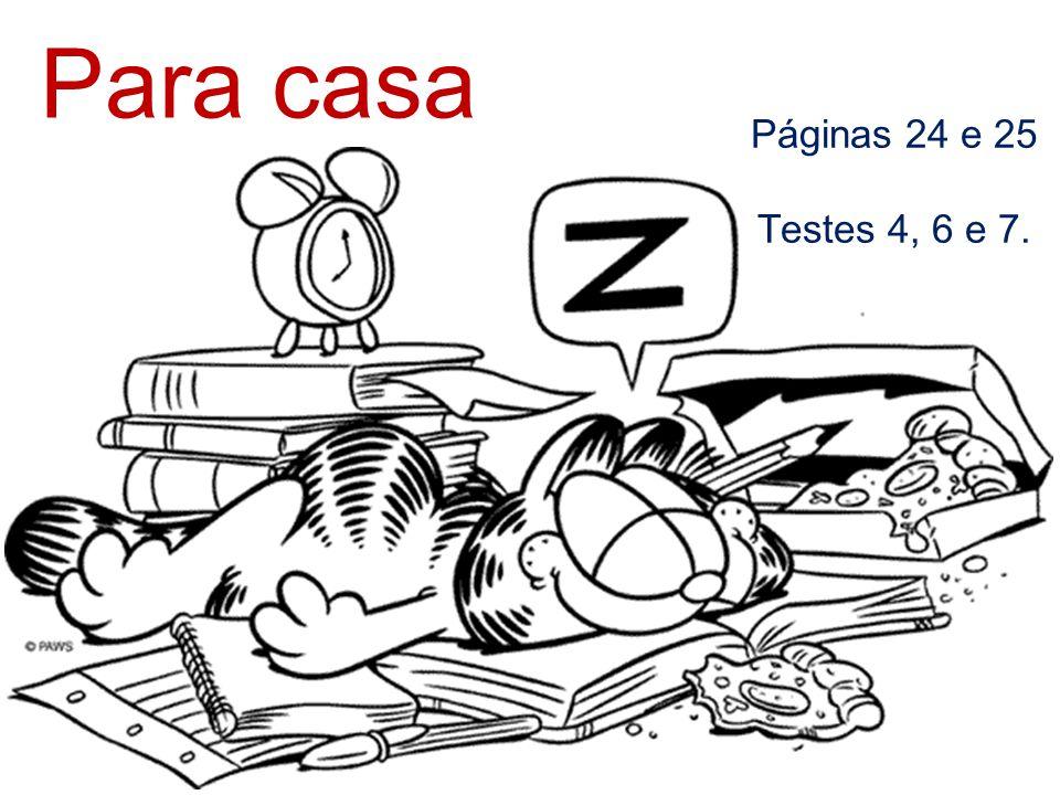 Para casa Páginas 24 e 25 Testes 4, 6 e 7.