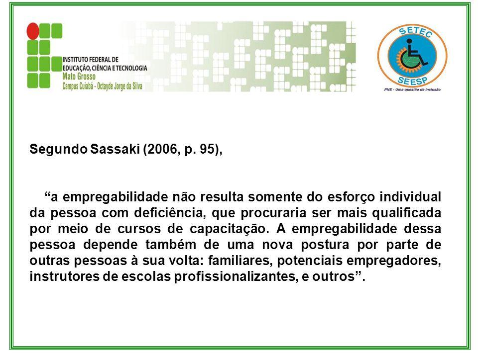 Segundo Sassaki (2006, p. 95),