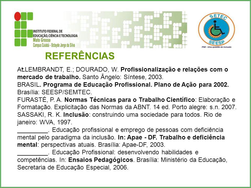 REFERÊNCIAS - ALLEMBRANDT, E.; DOURADO, W. Profissionalização e relações com o mercado de trabalho. Santo Ângelo: Síntese, 2003.