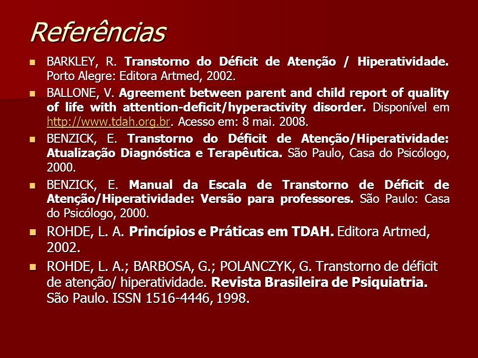 Referências BARKLEY, R. Transtorno do Déficit de Atenção / Hiperatividade. Porto Alegre: Editora Artmed, 2002.