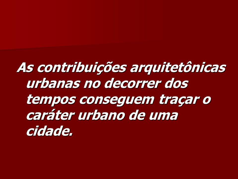 As contribuições arquitetônicas urbanas no decorrer dos tempos conseguem traçar o caráter urbano de uma cidade.