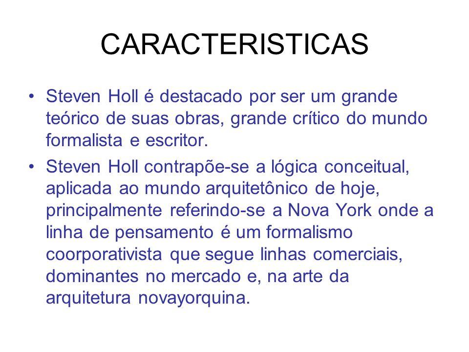 CARACTERISTICAS Steven Holl é destacado por ser um grande teórico de suas obras, grande crítico do mundo formalista e escritor.