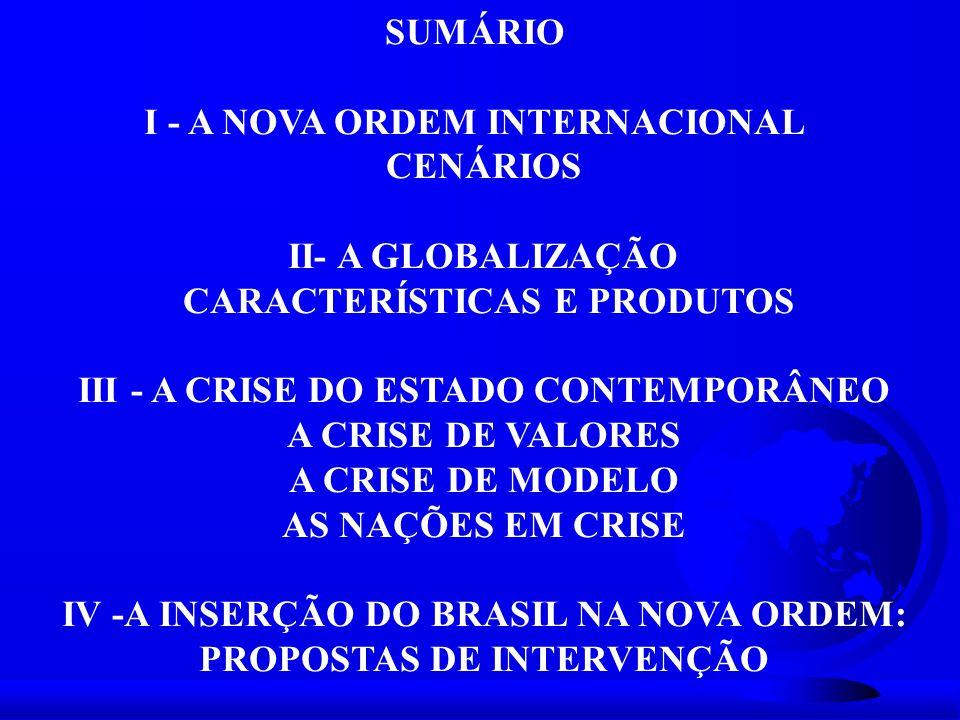 I - A NOVA ORDEM INTERNACIONAL CENÁRIOS II- A GLOBALIZAÇÃO