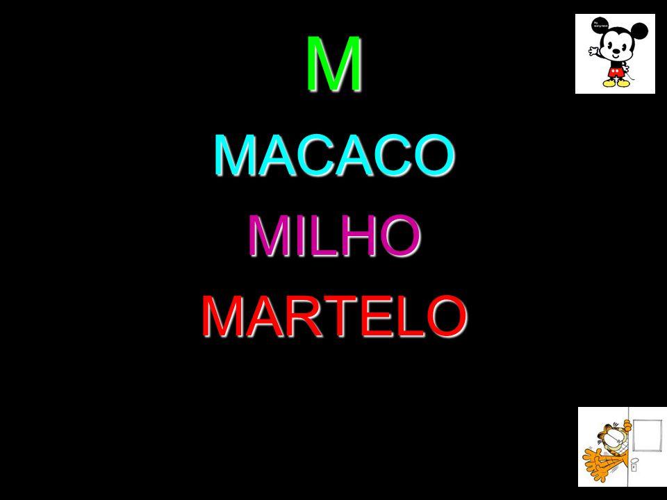 M MACACO MILHO MARTELO