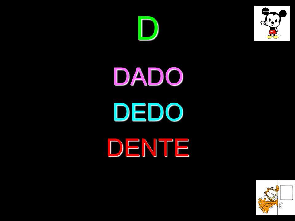 D DADO DEDO DENTE