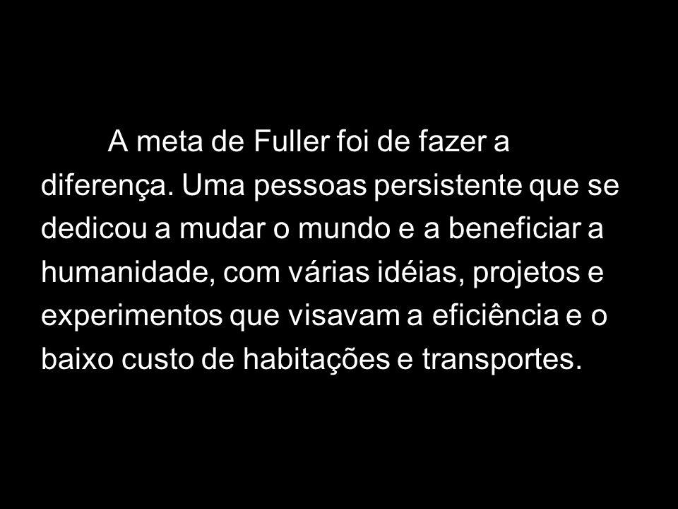 A meta de Fuller foi de fazer a