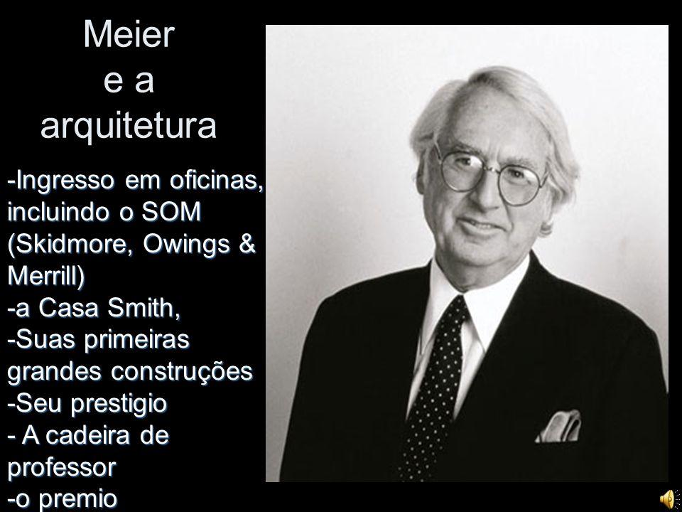 Meier e a arquitetura -Ingresso em oficinas, incluindo o SOM (Skidmore, Owings & Merrill) -a Casa Smith,