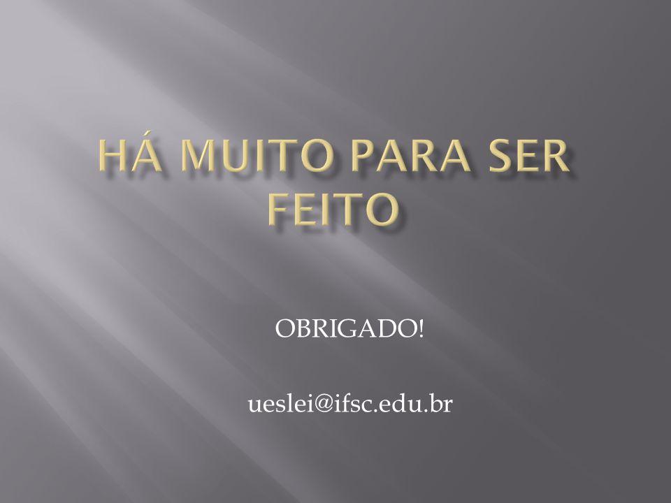 OBRIGADO! ueslei@ifsc.edu.br