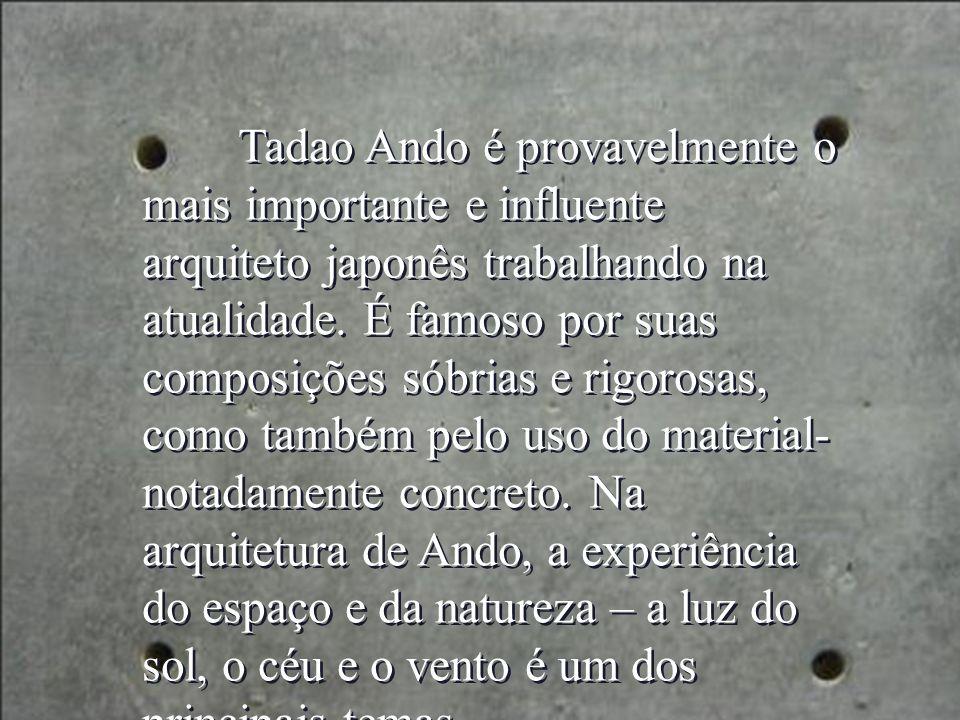 Tadao Ando é provavelmente o mais importante e influente arquiteto japonês trabalhando na atualidade.