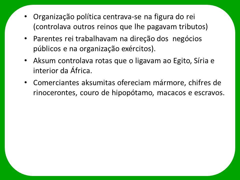 Organização política centrava-se na figura do rei (controlava outros reinos que lhe pagavam tributos)