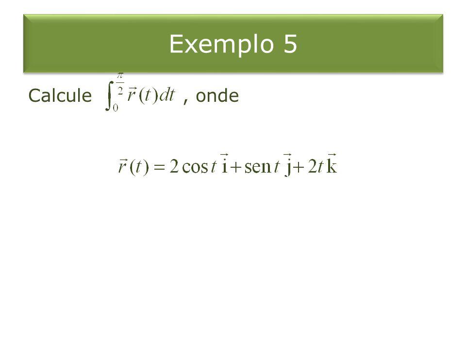 Exemplo 5 Calcule , onde