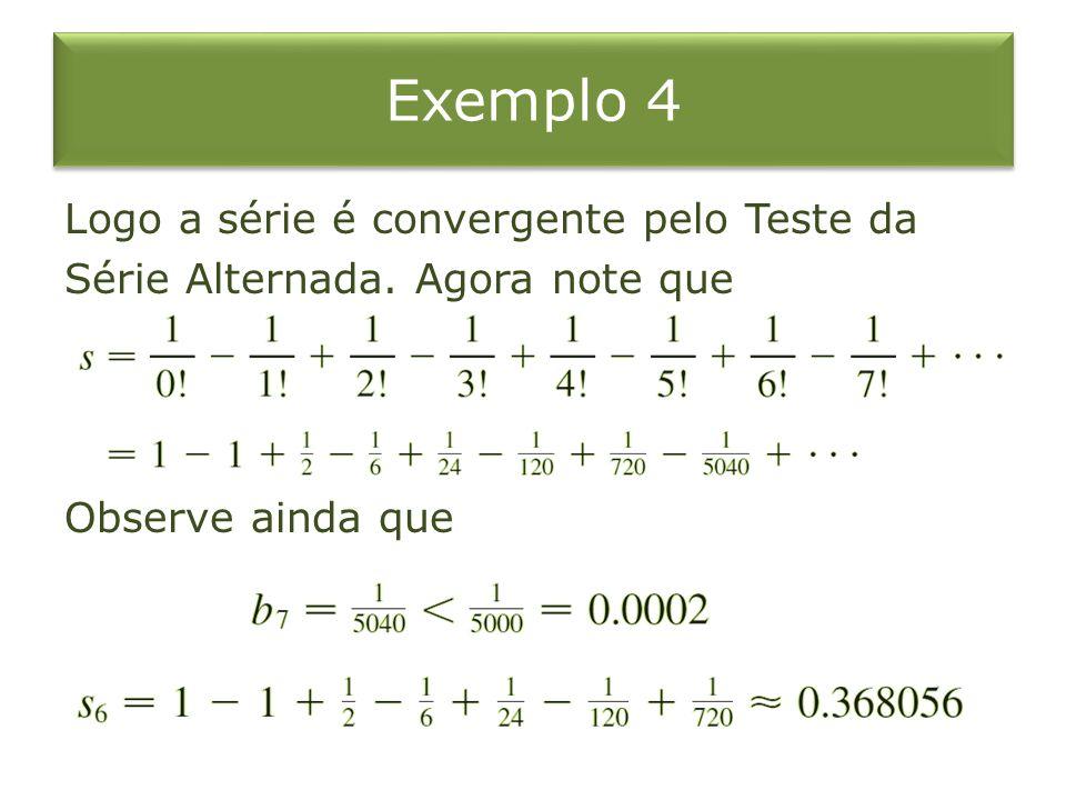 Exemplo 4 Logo a série é convergente pelo Teste da Série Alternada.