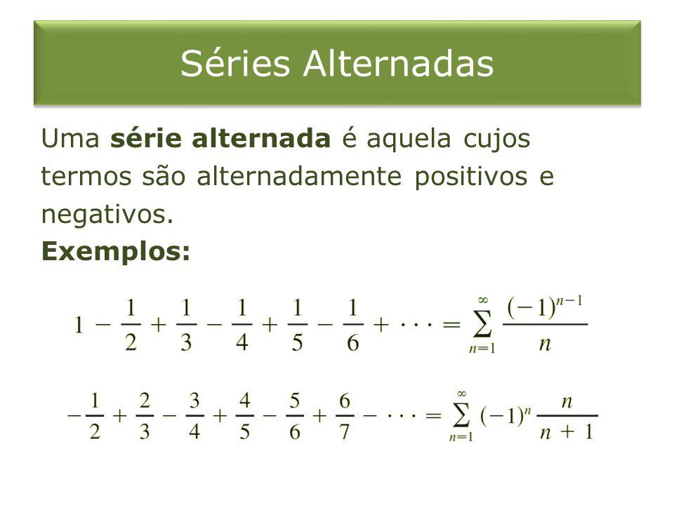 Séries Alternadas Uma série alternada é aquela cujos termos são alternadamente positivos e negativos.
