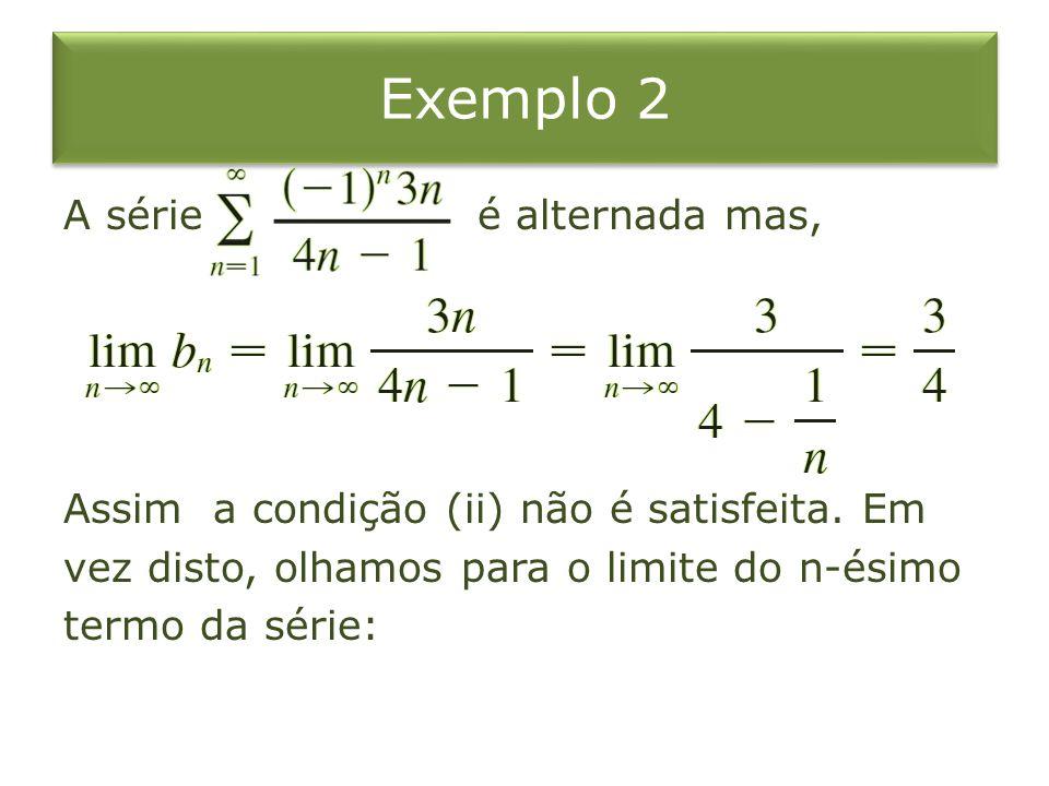 Exemplo 2 A série é alternada mas, Assim a condição (ii) não é satisfeita.