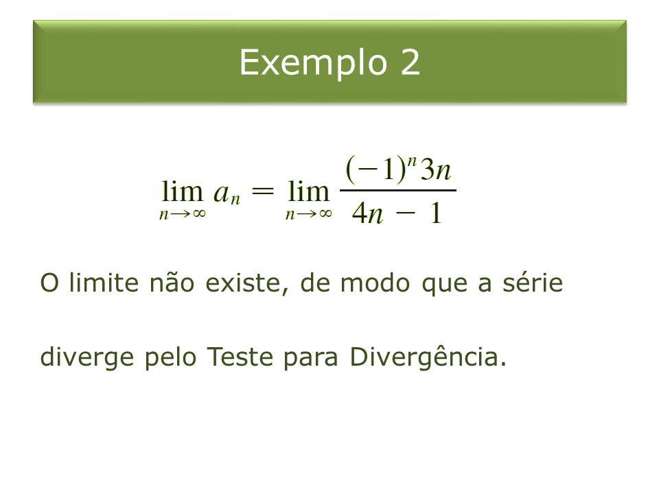 Exemplo 2 O limite não existe, de modo que a série diverge pelo Teste para Divergência.