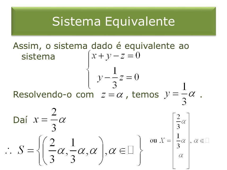 Sistema Equivalente Assim, o sistema dado é equivalente ao sistema Resolvendo-o com , temos . Daí