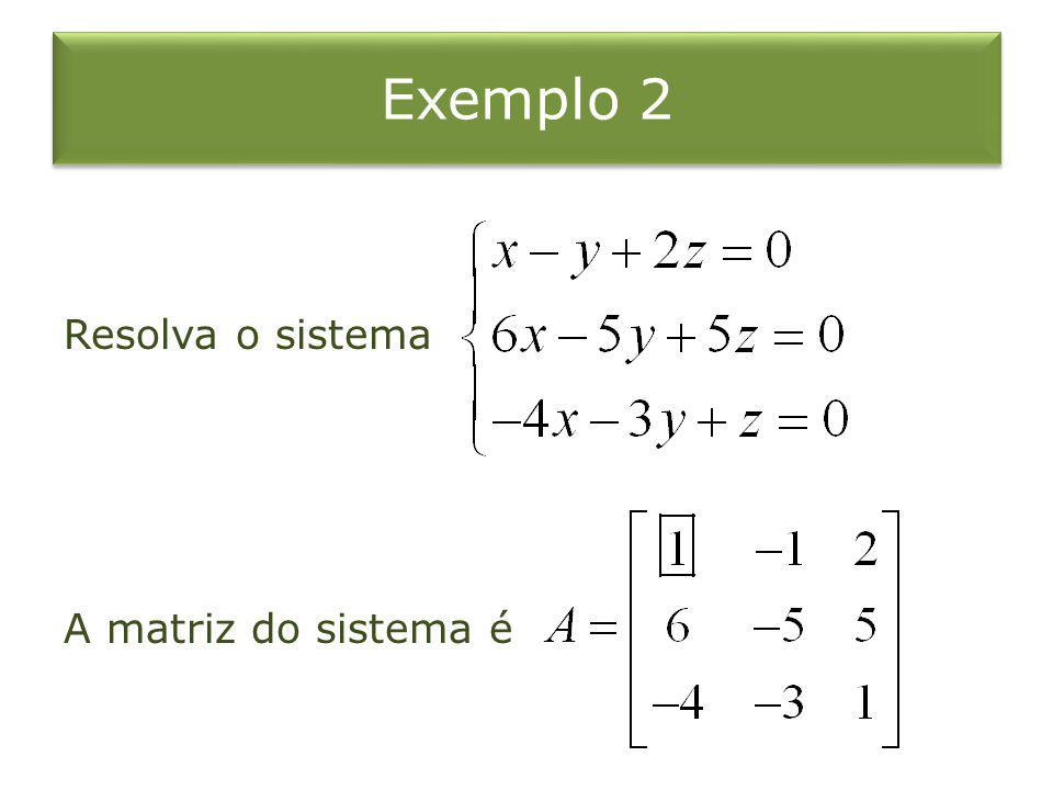 Exemplo 2 Resolva o sistema A matriz do sistema é